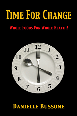 TFC VOAA 4.1x6.3 Danielle Bussones Book    Time For Change    Whole Foods For Whole Health!  Just Released on New Years Day, 2015!!